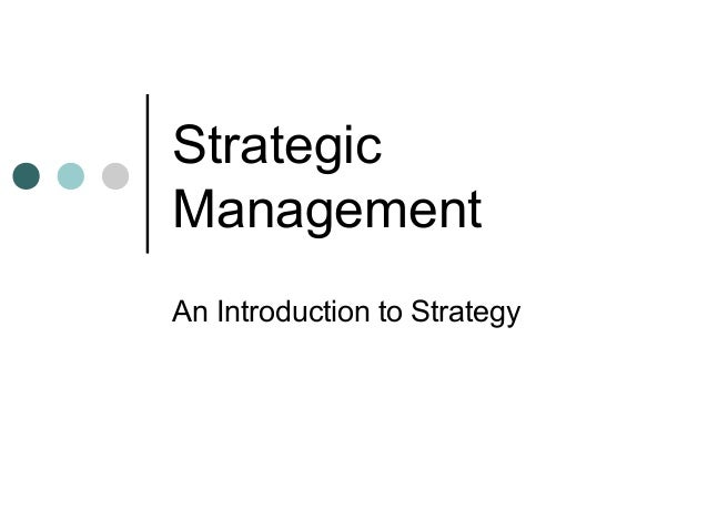 StrategicManagementAn Introduction to Strategy