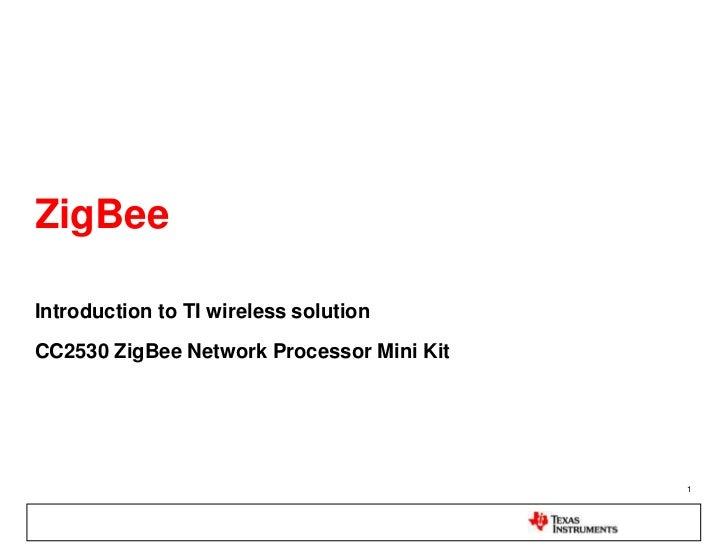 1<br />ZigBee <br />Introduction to TI wireless solution<br />CC2530 ZigBee Network Processor Mini Kit<br />