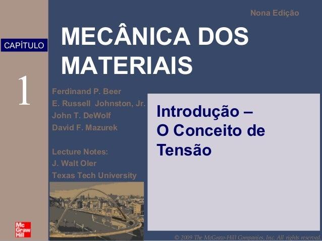 MECÂNICA DOS  MATERIAIS  Nona Edição  1 Introdução –  Ferdinand P. Beer  E. Russell Johnston, Jr.  John T. DeWolf  David F...