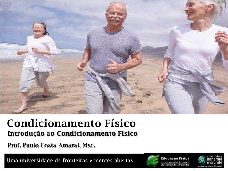 Condicionamento Físico<br />Introdução ao Condicionamento Físico<br />Prof. Paulo Costa Amaral, Msc.<br />