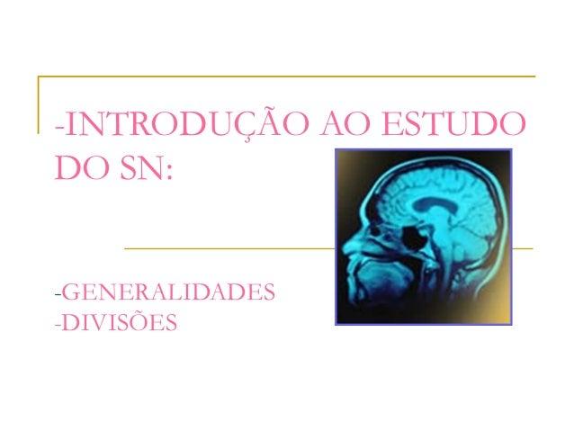 -INTRODUÇÃO AO ESTUDODO SN:-GENERALIDADES-DIVISÕES