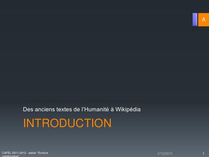"""A               Des anciens textes de l'Humanité à Wikipédia               INTRODUCTIONCAFEL 2011-2012 - atelier """"Ecriture..."""