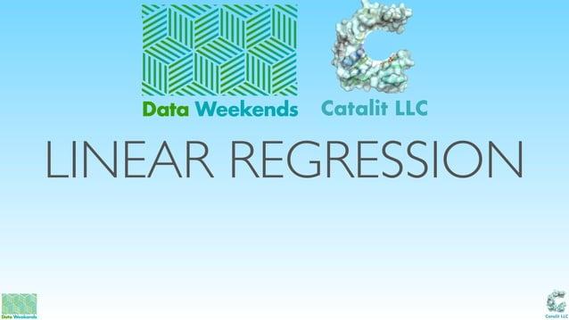 Catalit LLC LINEAR REGRESSION Data Weekends Catalit LLC