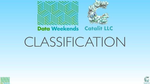 Catalit LLC CLASSIFICATION Data Weekends Catalit LLC