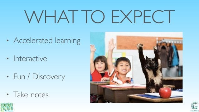 Catalit LLC WHATTO EXPECT • Accelerated learning • Interactive • Fun / Discovery • Take notes