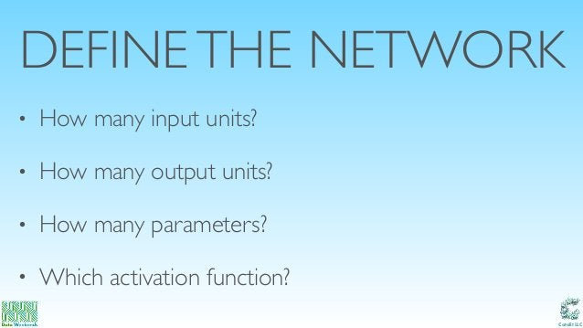 Catalit LLC DEFINETHE NETWORK • How many input units? • How many output units? • How many parameters? • Which activation f...