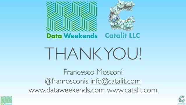 Catalit LLC THANKYOU! Francesco Mosconi @framosconis info@catalit.com www.dataweekends.com www.catalit.com Data Weekends C...