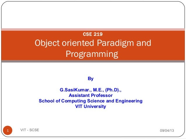 CSE 219 Object oriented Paradigm and Programming By G.SasiKumar., M.E., (Ph.D)., Assistant Professor School of Computing S...