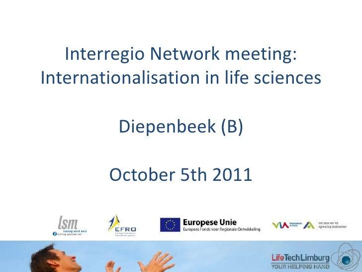 Interregio Network meeting: Internationalisation in lifesciencesDiepenbeek (B)October 5th 2011 <br />