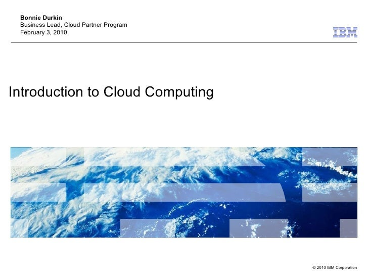 Introduction to Cloud Computing Bonnie Durkin Business Lead, Cloud Partner Program February 3, 2010