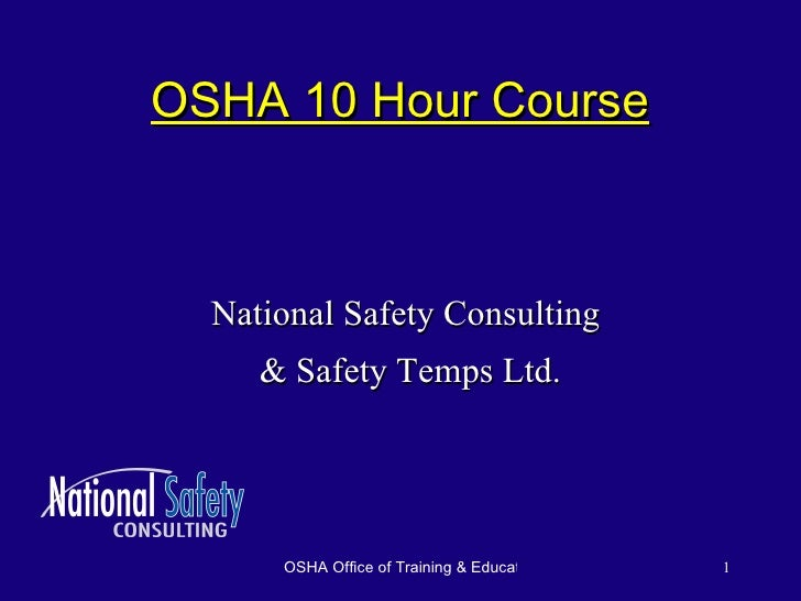 OSHA 10 Hour Course <ul><li>National Safety Consulting </li></ul><ul><li>& Safety Temps Ltd. </li></ul>