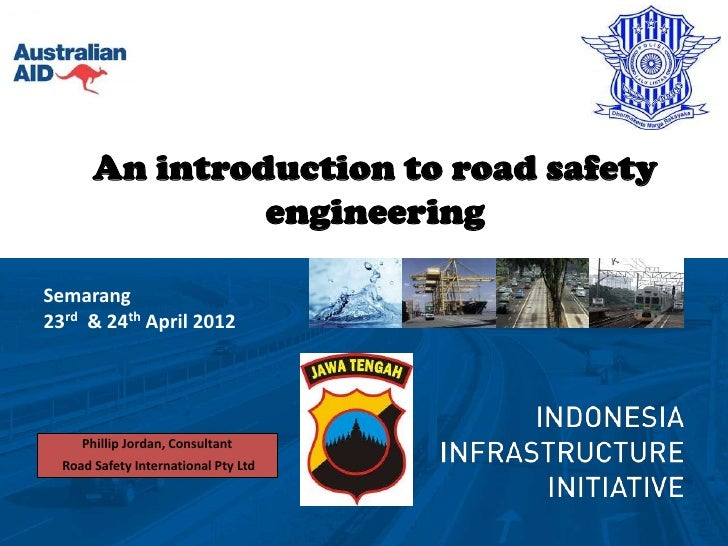 An introduction to road safety                engineeringSemarang23rd & 24th April 2012     Phillip Jordan, Consultant  Ro...