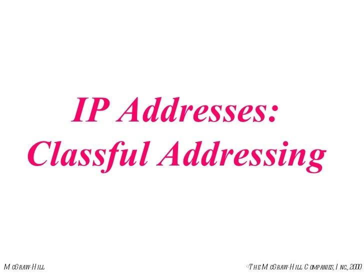 IP Addresses:       Classful AddressingM cGraw-H ill       ©T he M cGraw-H ill C ompanies, I nc., 2000