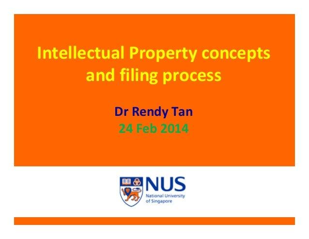 Intellectual Property concepts and filing process Dr Rendy Tan 24 Feb 2014
