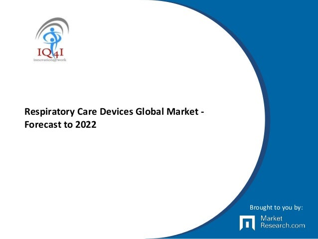 Respiratory Care Devices Global Market - Forecast to 2022 Brought to you by: