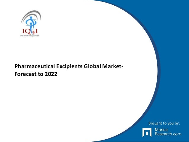 Pharmaceutical Excipients Global Market- Forecast to 2022 Brought to you by: