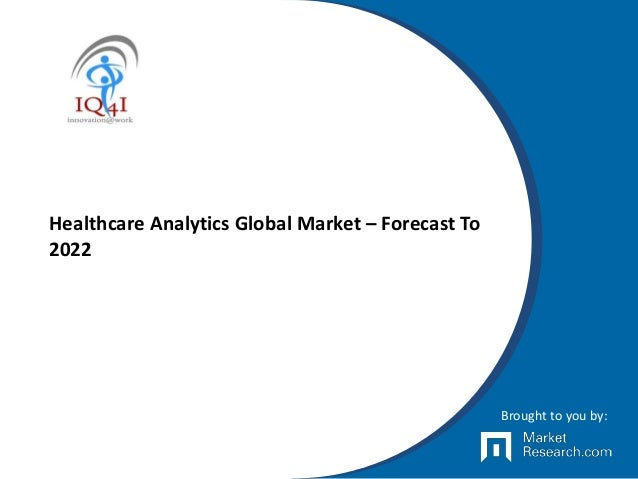 Healthcare Analytics Global Market – Forecast To 2022 Brought to you by: