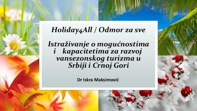 Holiday4All / Odmor za sve Istraživanje o mogućnostima i kapacitetima za razvoj vansezonskog turizma u Srbiji i Crnoj Gori...