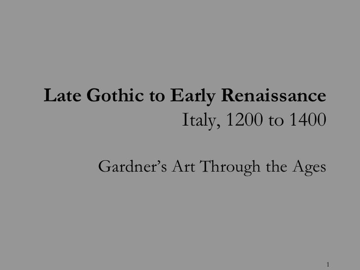 Late Gothic to Early Renaissance                Italy, 1200 to 1400      Gardner's Art Through the Ages                   ...