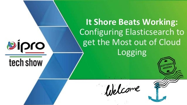 It Shore Beats Working: Configuring Elasticsearch to get the Most out of Cloud Logging