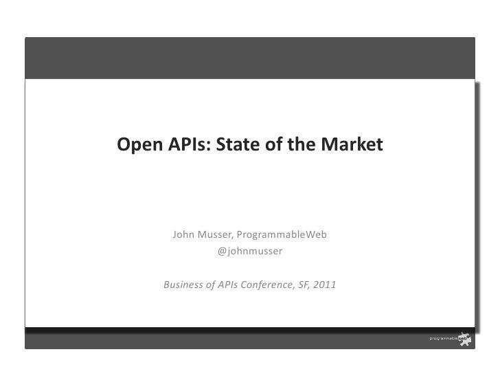 Open APIs: State of the Market           John Musser, ProgrammableWeb                      @johnmusser ...