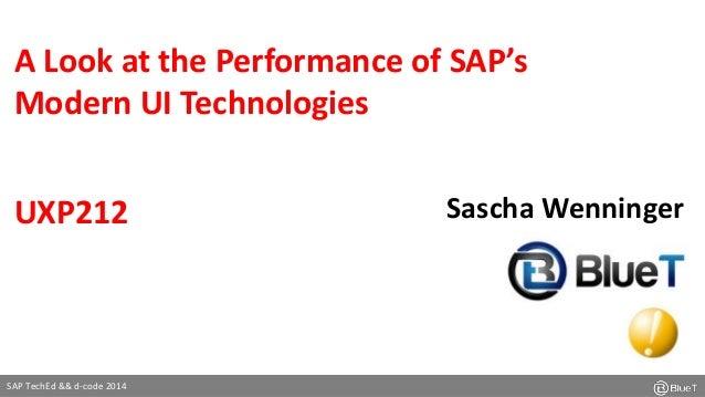 A Look at the Performance of SAP's  Modern UI Technologies  SAP TechEd && d-code 2014  Sascha Wenninger  UXP212
