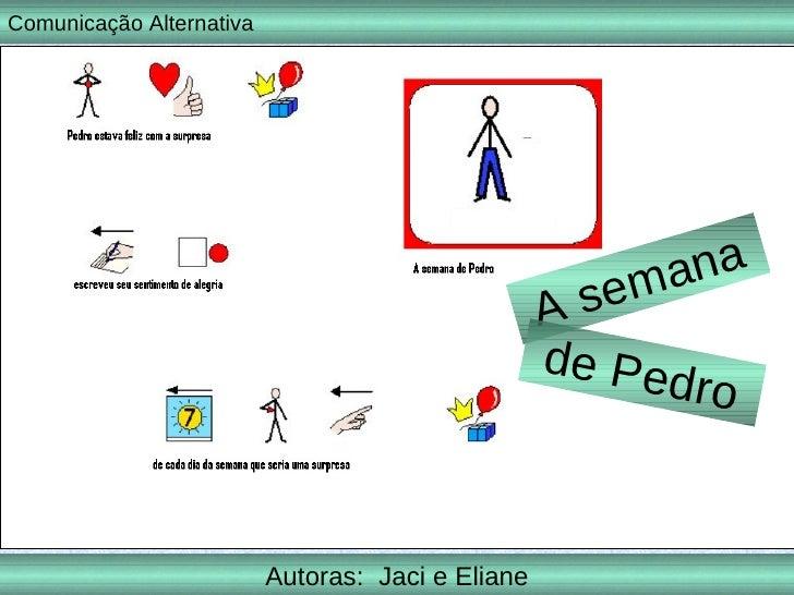 Autoras:  Jaci e Eliane A semana de Pedro Comunicação Alternativa