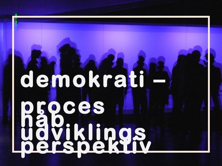 demokrati –proceshåbudviklingsperspektiv