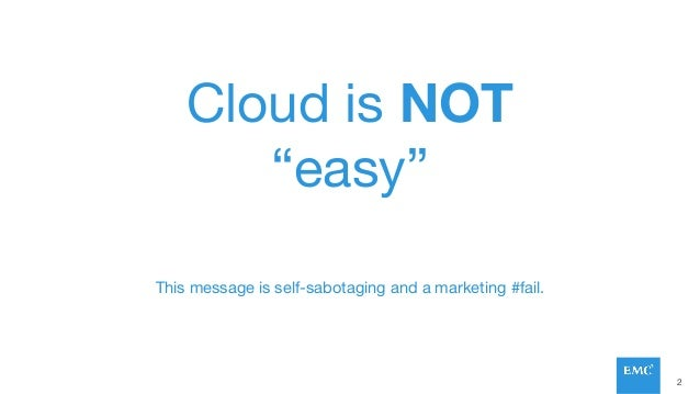 """Cloud is NOT """"easy"""" This message is self-sabotaging and a marketing #fail. 2"""