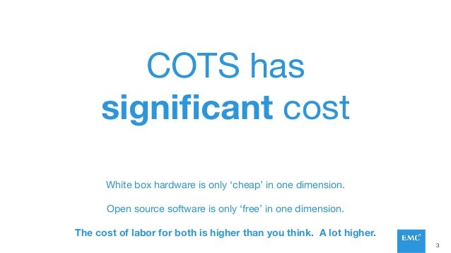 COTS has significant cost White box hardware is only 'cheap' in one dimension.  Open source software is only 'free' in one ...