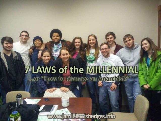 "7 LAWS of the MILLENNIAL www.jamielewishedges.info …or ""How to Manage an Anarchist?"""