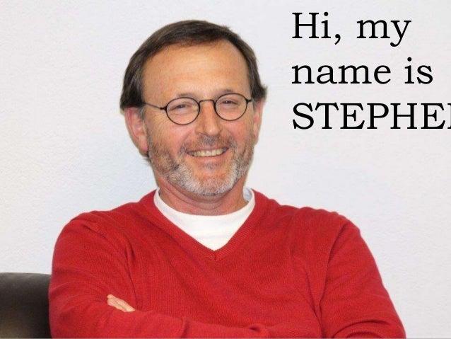 Hi, my name is STEPHEN
