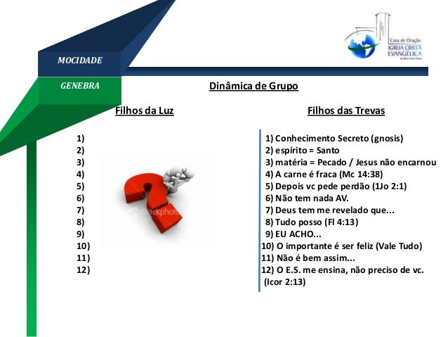 GENEBRA MOCIDADE Dinâmica de Grupo 1) 1) Conhecimento Secreto (gnosis) 2) 2) espírito = Santo 3) 3) matéria = Pecado / Jes...
