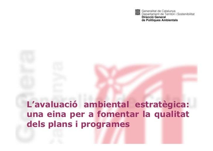 L'avaluació ambiental estratègica:una eina per a fomentar la qualitatdels plans i programes