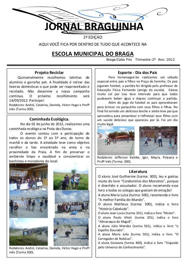 JORNAL BRAGUINHA2ª EDIÇÃOAQUI VOCÊ FICA POR DENTRO DE TUDO QUE ACONTECE NAESCOLA MUNICIPAL DO BRAGABraga/Cabo Frio Trimest...