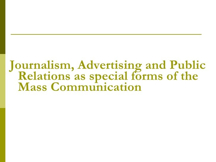 <ul><li>Journalism, Advertising and Public Relations as special forms of the Mass Communication </li></ul>
