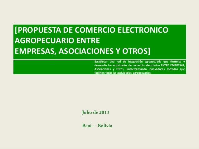 [PROPUESTA DE COMERCIO ELECTRONICO AGROPECUARIO ENTRE EMPRESAS, ASOCIACIONES Y OTROS] Establecer una red de integración ag...