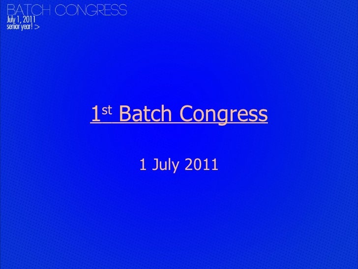 1 st  Batch Congress 1 July 2011