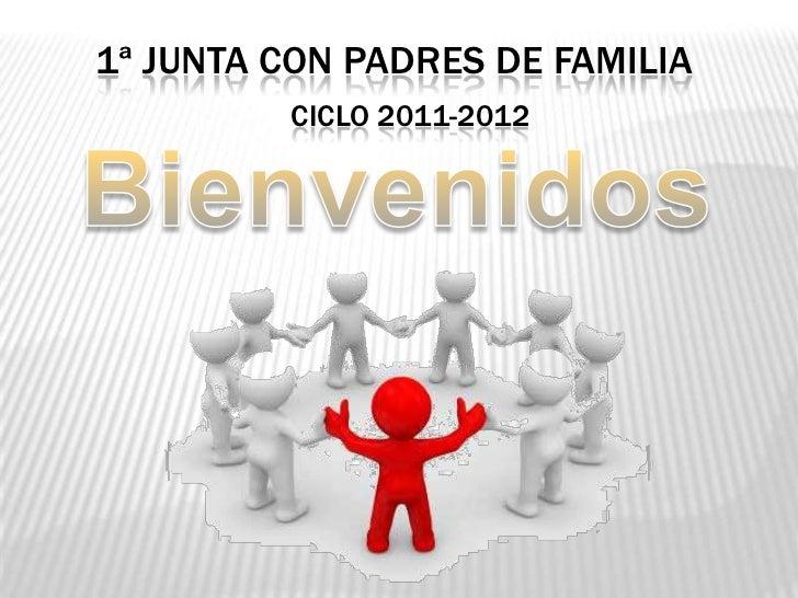 1ª junta con padres de familia<br />Ciclo 2011-2012<br />Bienvenidos<br />