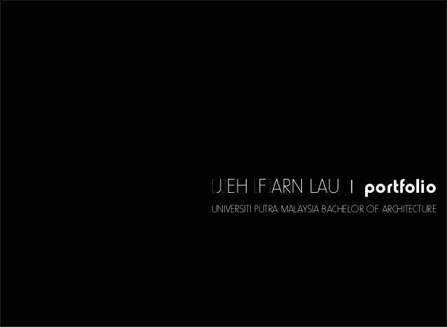 [J]EH [F]ARN LAU | portfolio UNIVERSITI PUTRA MALAYSIA BACHELOR OF ARCHITECTURE