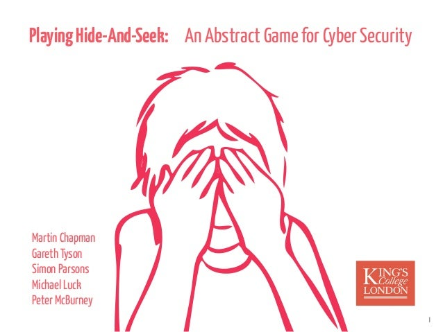 PlayingHide-And-Seek: An Abstract Game for Cyber Security 1 Martin Chapman Gareth Tyson Simon Parsons Michael Luck Peter M...