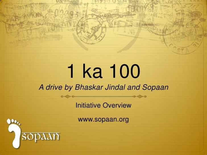 1 ka 100A drive by Bhaskar Jindal and Sopaan<br />Initiative Overview<br />www.sopaan.org<br />