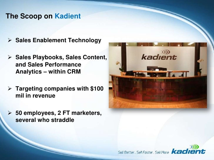 The Scoop on Kadient<br /><ul><li>Sales Enablement Technology