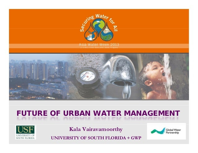 FUTURE OF URBAN WATER MANAGEMENTKala VairavamoorthyUNIVERSITY OF SOUTH FLORIDA + GWP