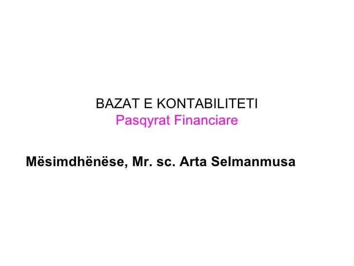 BAZAT E KONTABILITETI Pasqyrat Financiare Mësimdhënëse, Mr. sc. Arta Selmanmusa