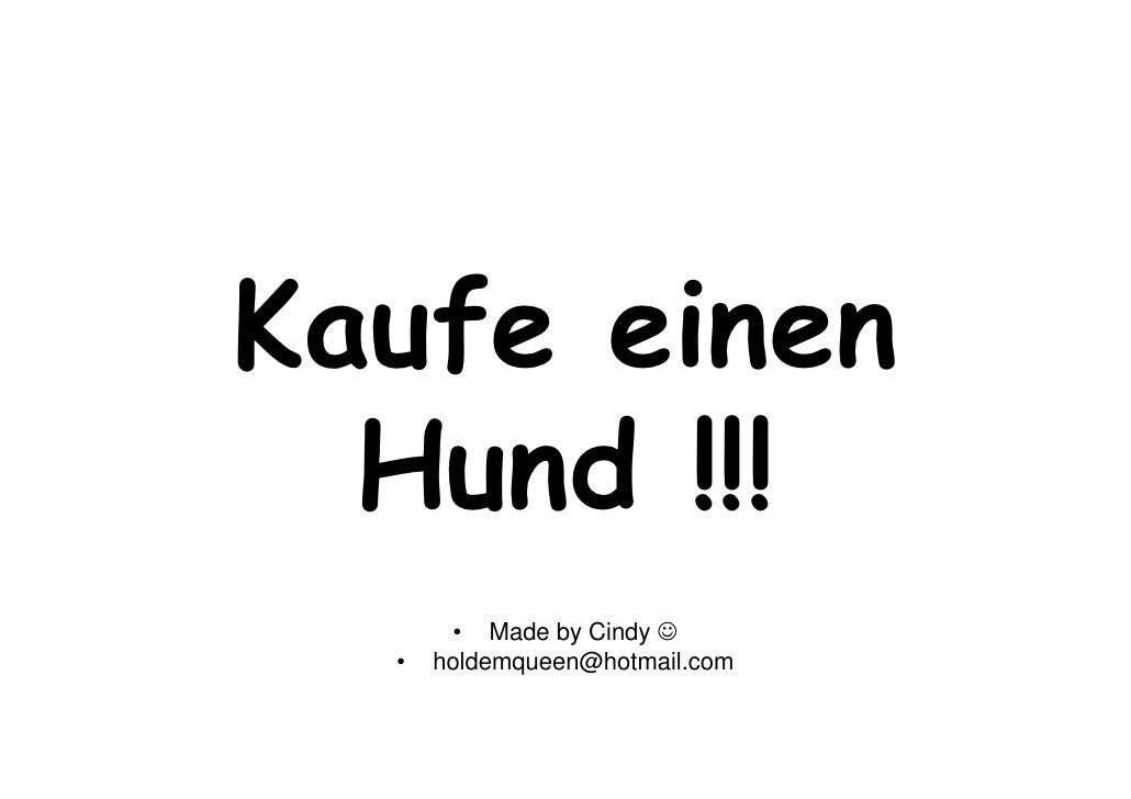 Kaufe einen  Hund !!!        • Made by Cindy ☺  •   holdemqueen@hotmail.com