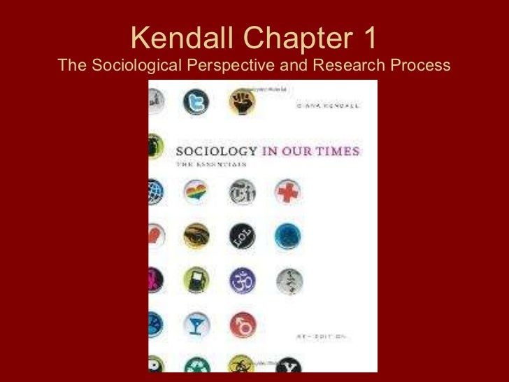 Kendall Chapter 1 The Sociological Perspective and Research Process