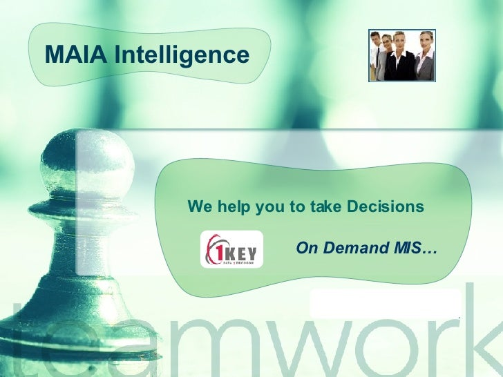 We help you to take Decisions On Demand MIS… MAIA Intelligence