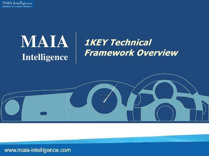 MAIA<br />Intelligence<br />1KEY Technical Framework Overview<br />