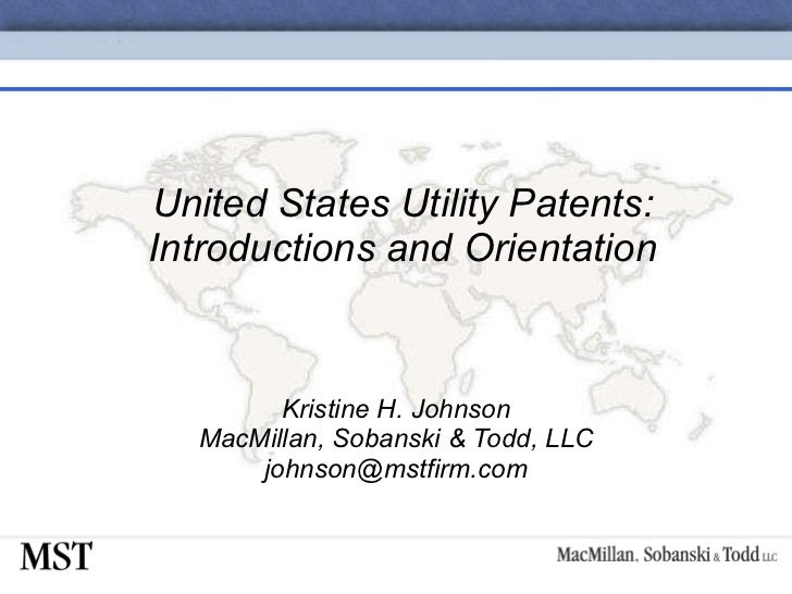 United States Utility Patents: Introductions and Orientation Kristine H. Johnson MacMillan, Sobanski & Todd, LLC [email_ad...